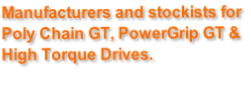 Manufacturers and stockists for  Poly Chain GT, PowerGrip GT & High Torque Drives.